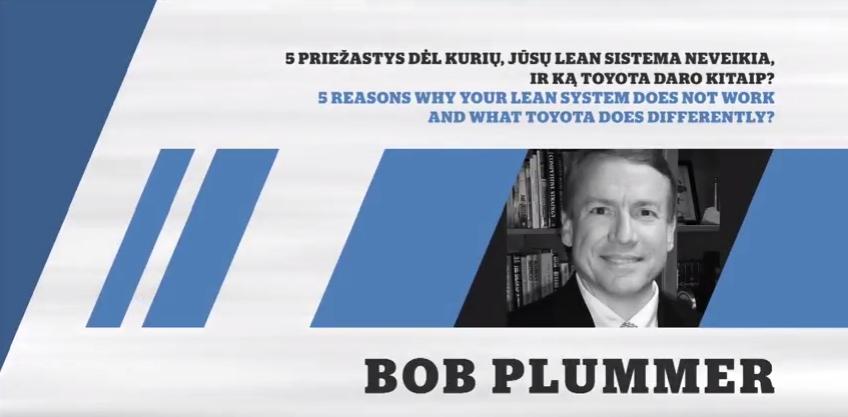 """Bob Plummer pranešimo """"5 priežastys, dėl ko Jūsų """"Lean"""" sistema neveikia, ir ką """"Toyota"""" daro kitaip?"""" vaizdo įrašas"""